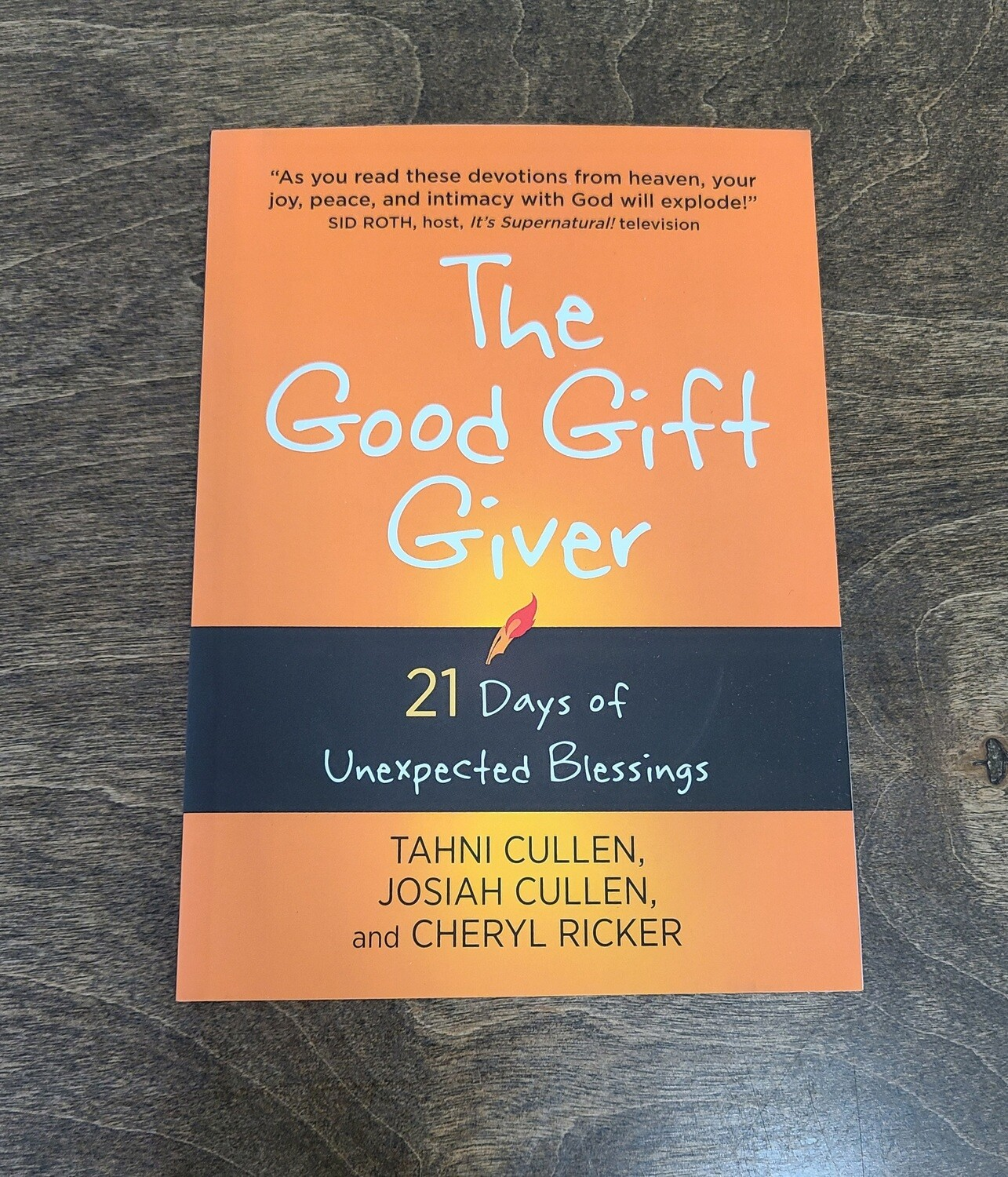 The Good Gift Giver: 21 Days of Unexpected Blessings by Tahni Cullen, Josiah Cullen, and Cheryl Ricker