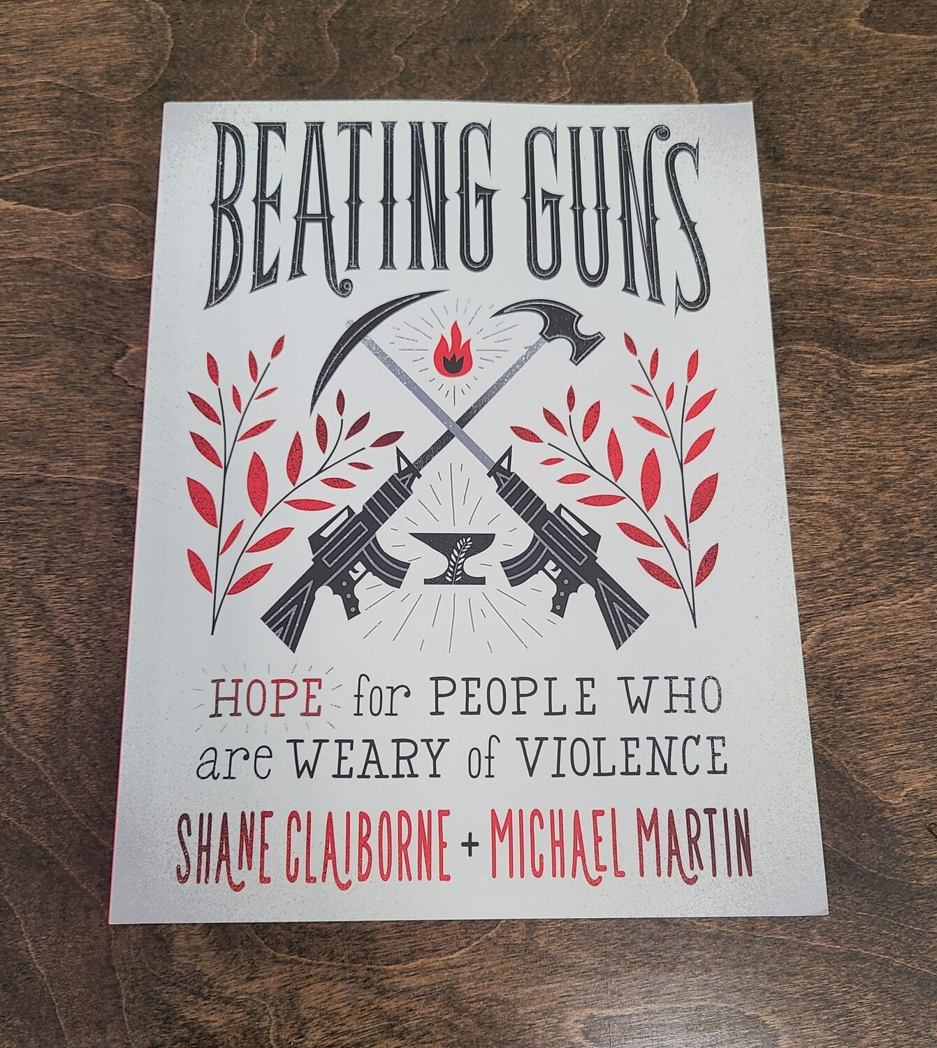 Beating Guns: Hope for People who are Weary of Violence by Shane Claiborne and Michael Martin