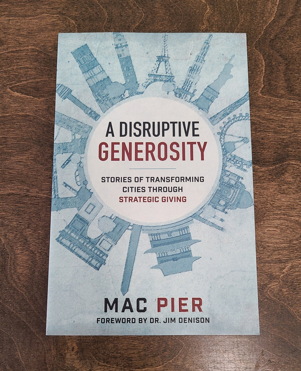 A Disruptive Generosity: Stories of Transforming Cities Through Strategic Giving by Mac Pier