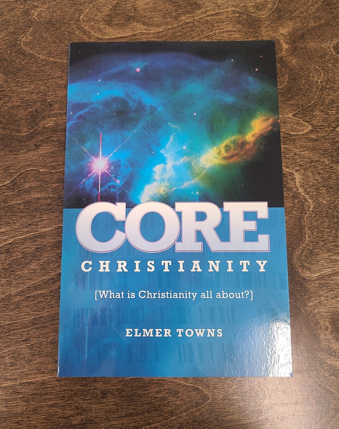 Core Christianity by Elmer Towns