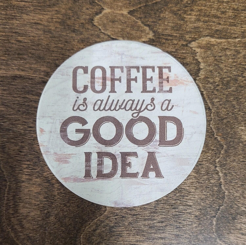 Coffee is Always a Good Idea Car Coaster
