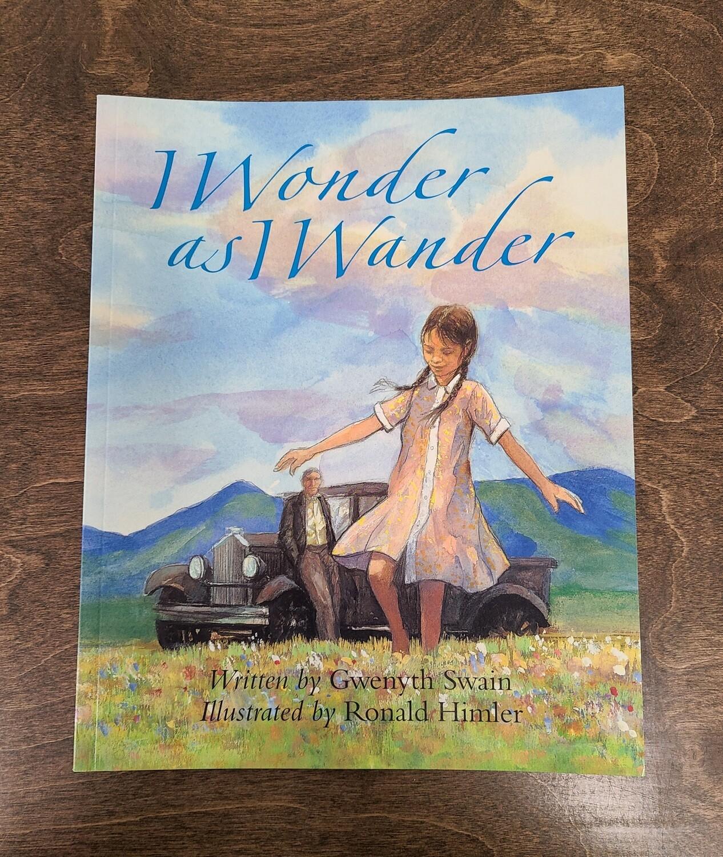 I Wonder as I Wander by Gwenyth Swain and Ronald Himler