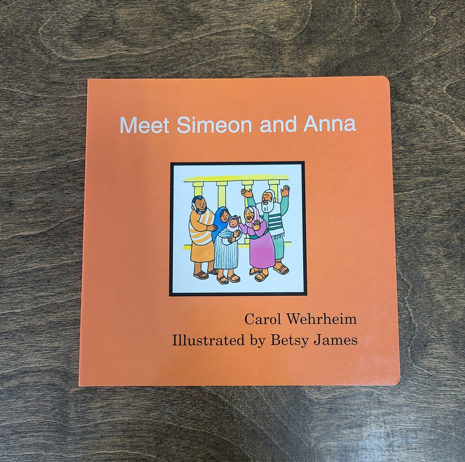 Meet Simeon and Anna by Carol Wehrheim and Betsy James