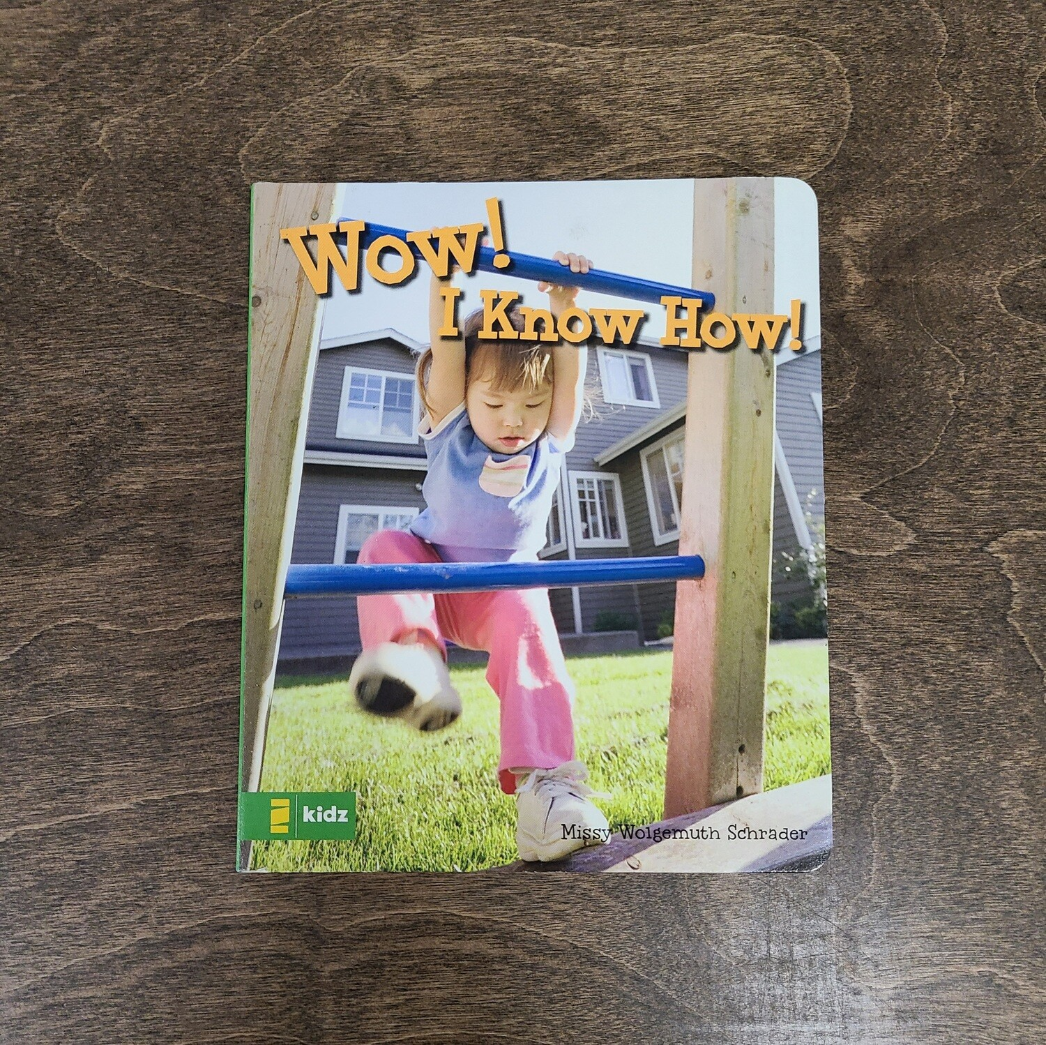 Wow! I Know How! by Missy Wolgemuth Schrader
