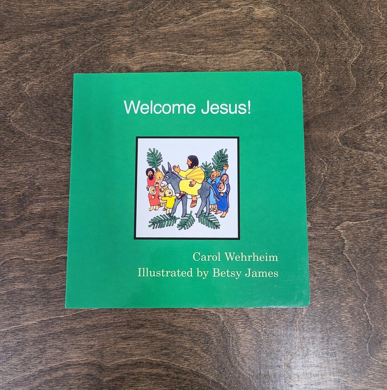 Welcome Jesus! by Carol Wehrheim and Betsy James
