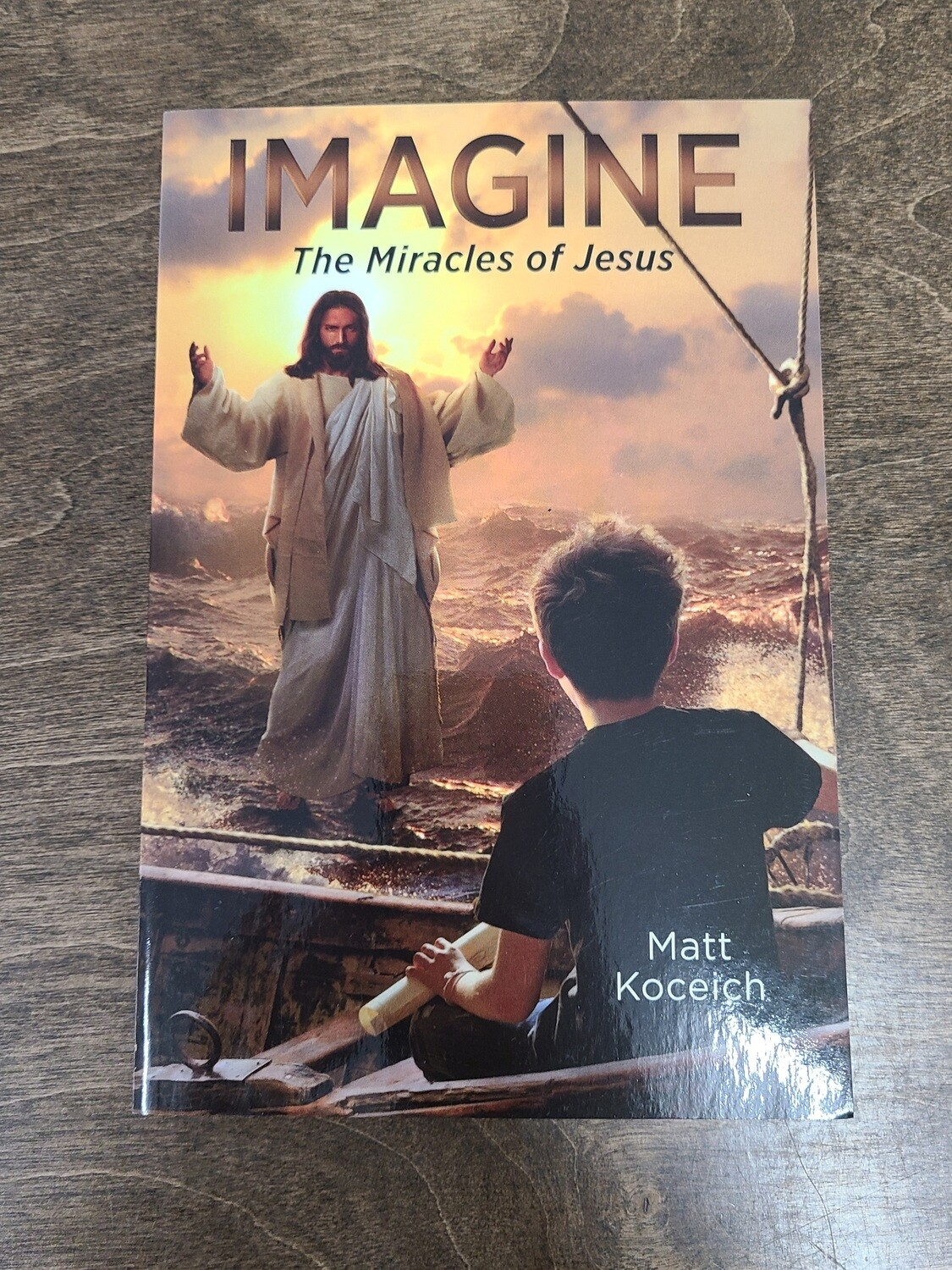 Imagine: The Miracles of Jesus by Matt Koceich