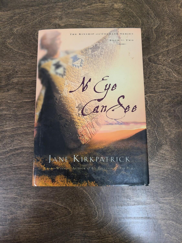 No Eye Can See by Jane Kirkpatrick