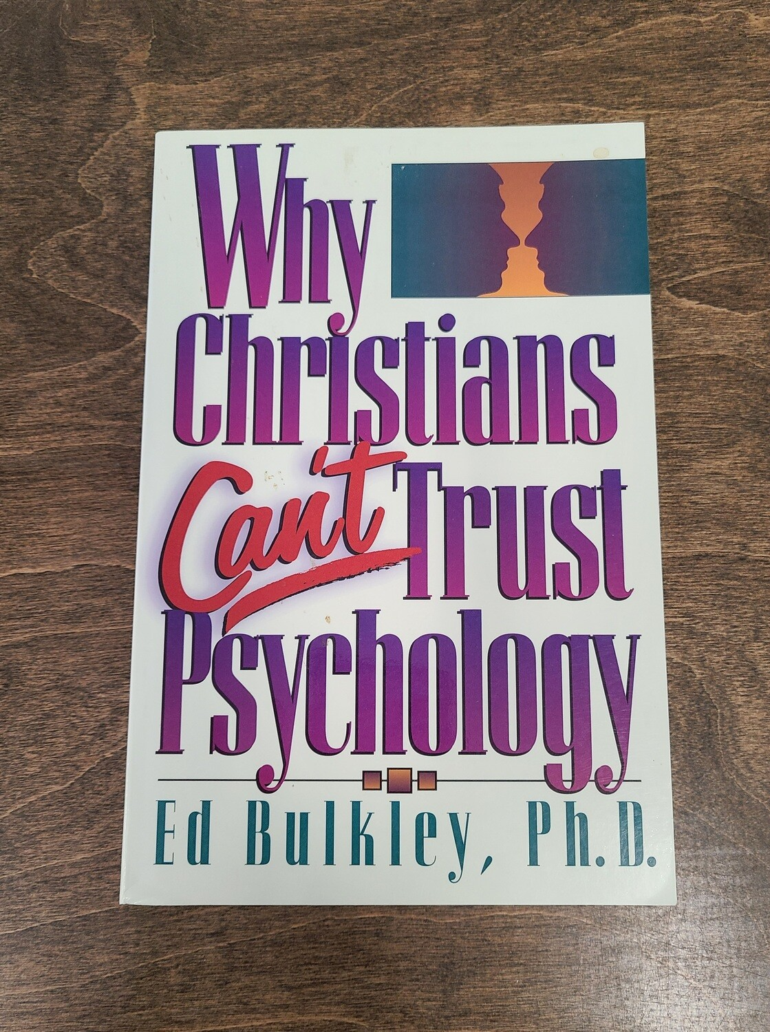 Why Christians Can't Trust Psychology by Ed Bulkley, Ph.D.