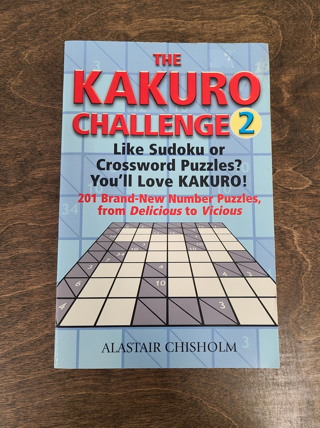 The Kakuro Challenge 2 - 201 Brand-New Sudoku or Crossword Puzzles by Alastair Chisholm