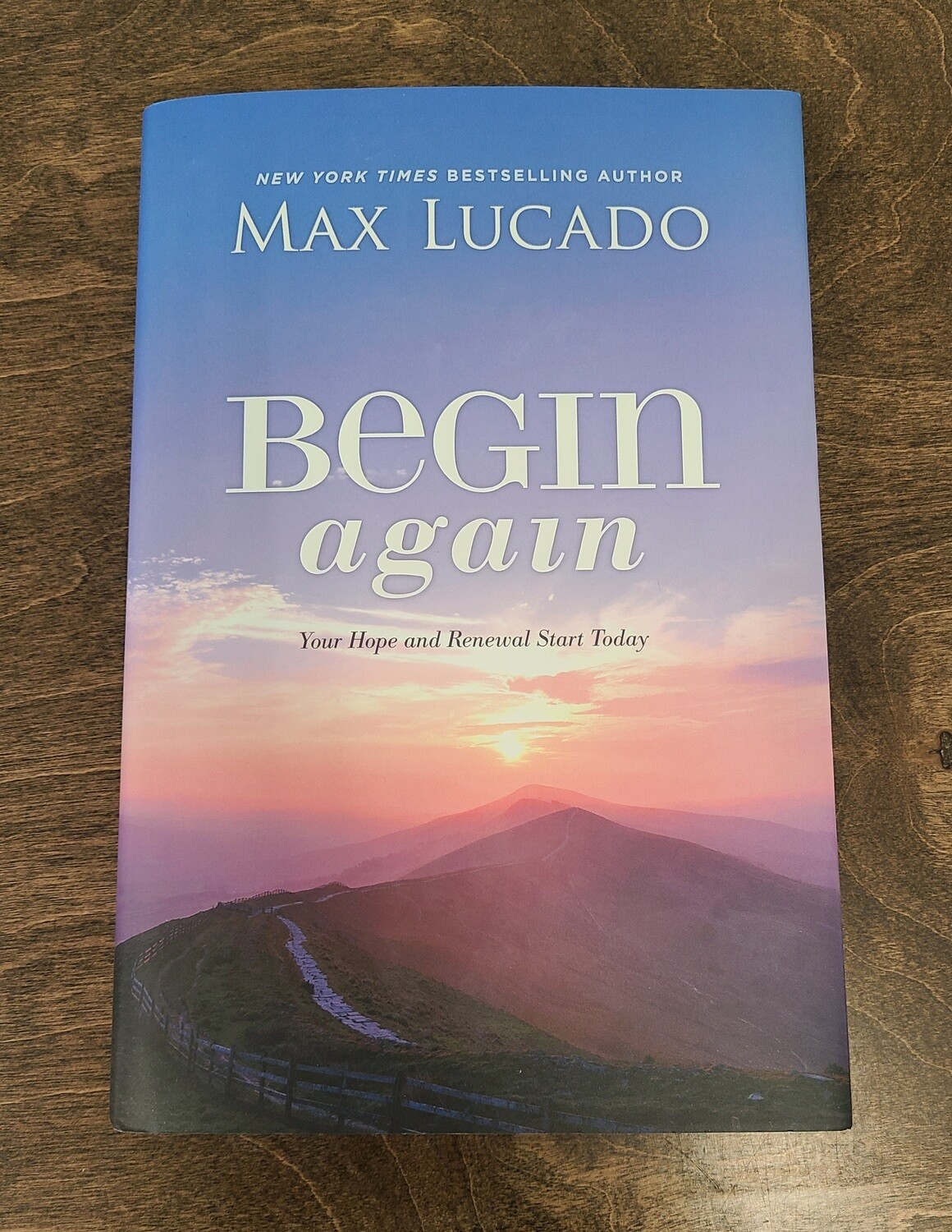 Begin Again: Your Hope and Renewal Start Today by Max Lucado
