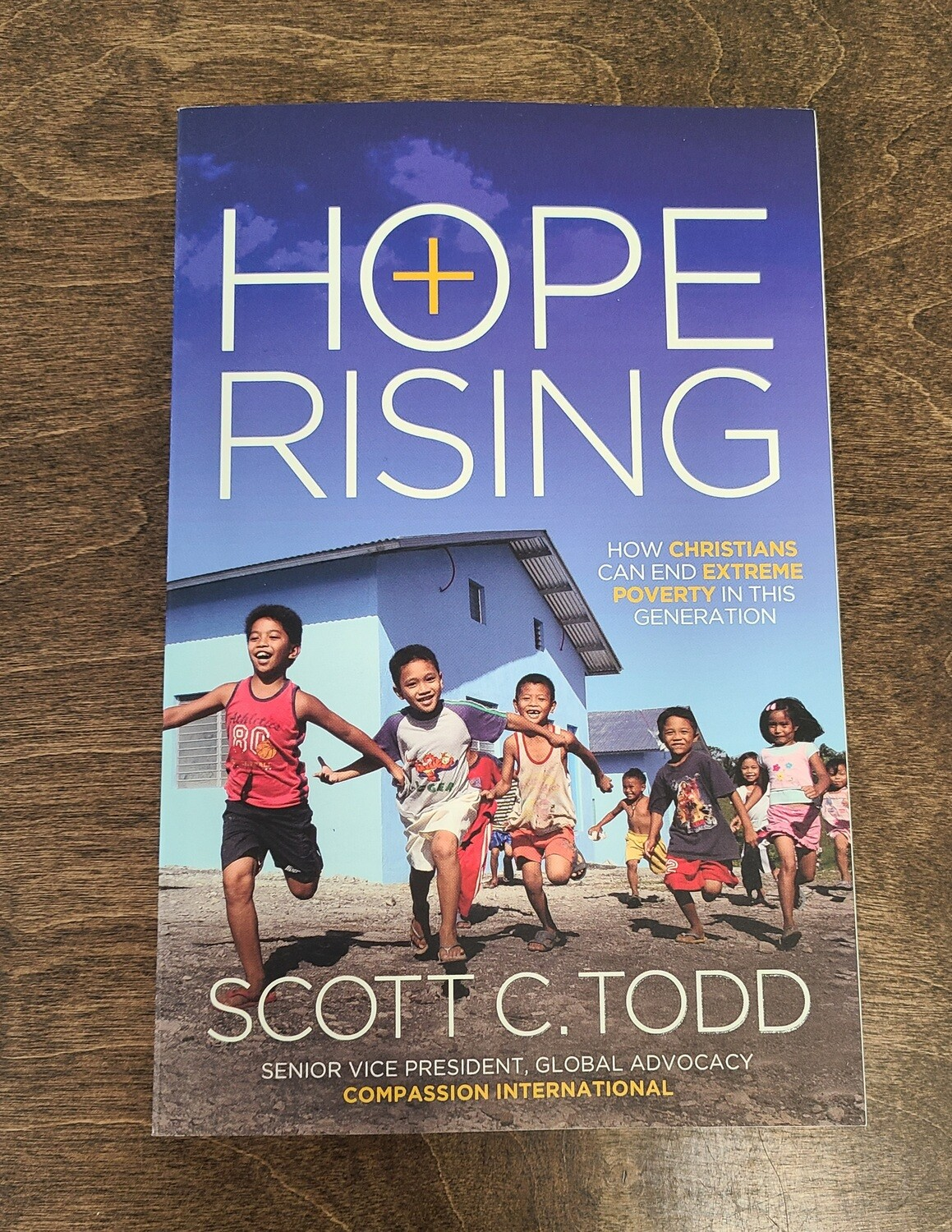 Hope Rising: How Christians can End Extreme Poverty in this Generation by Scott C. Todd
