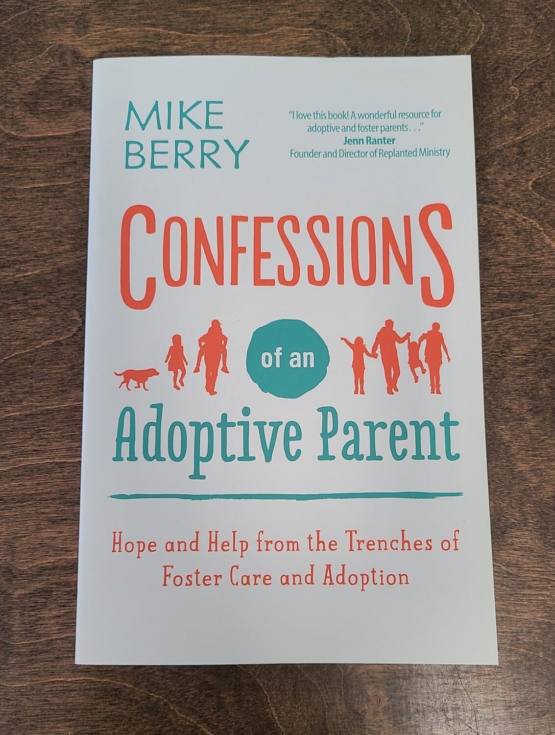 Confessions of an Adoptive Parent: Hope and Help from the Trenches of Foster Care and Adoption by Mike Berry