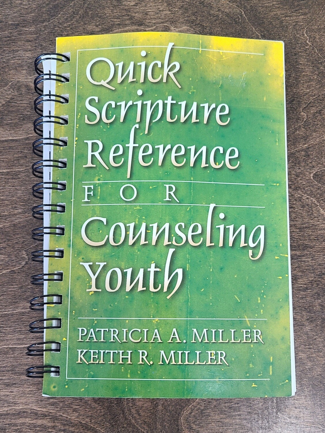 Quick Scripture Reference for Counseling Youth by Patricia A. Miller and Keith R. Miller