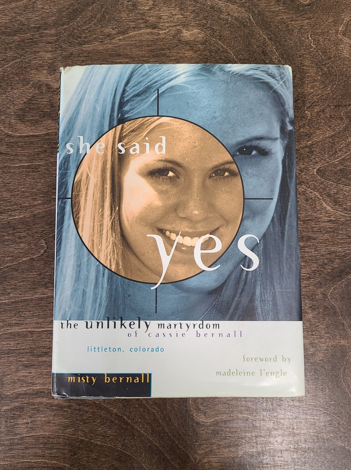 She Said Yes: The Unlikely Martyrdom of Cassie Bernall by Mistry Bernall and Madeleine L'engle