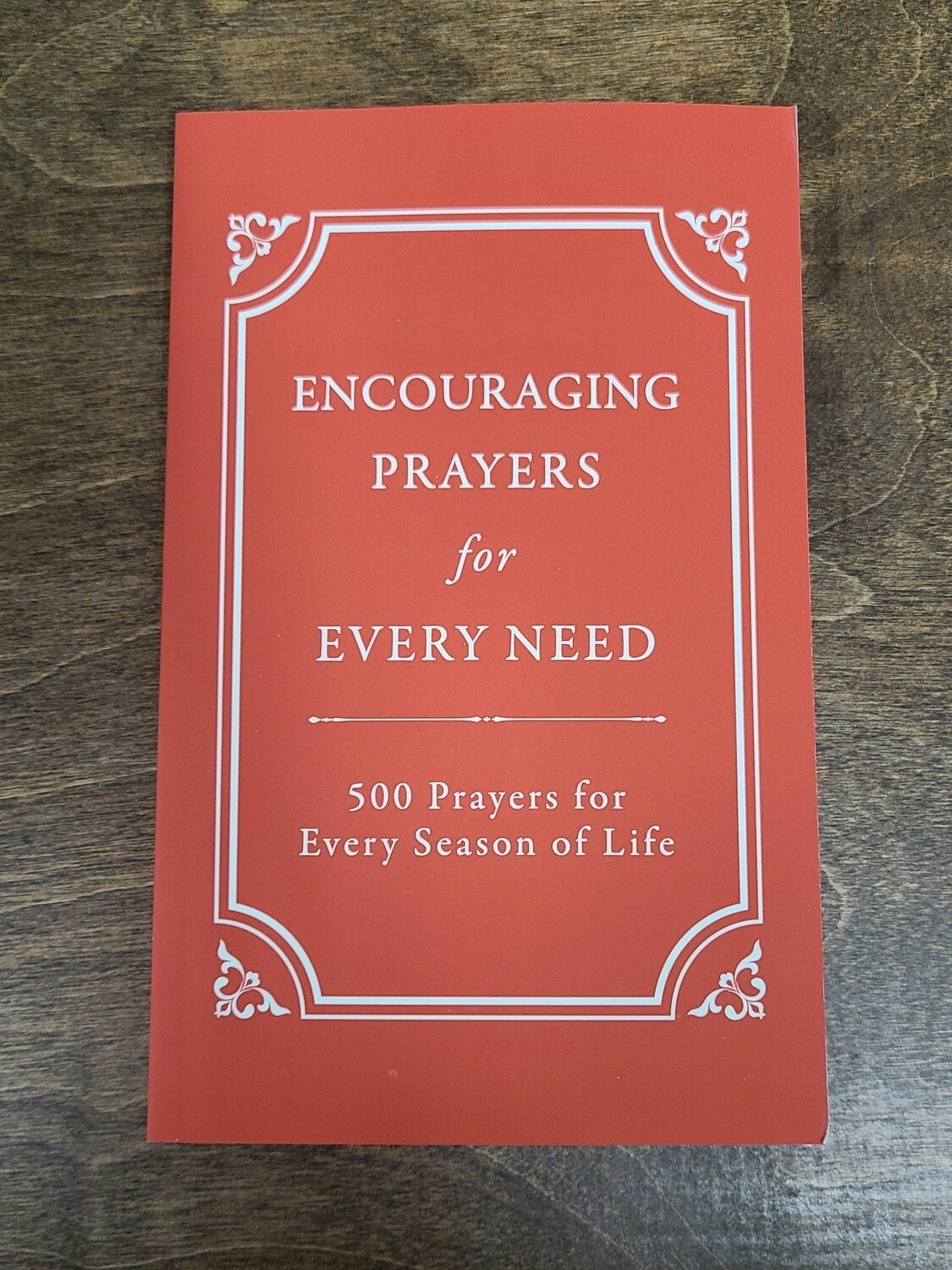 Encouraging Prayers for Every Need: 500 Prayers for Every Season of Life by Rebecca Currington