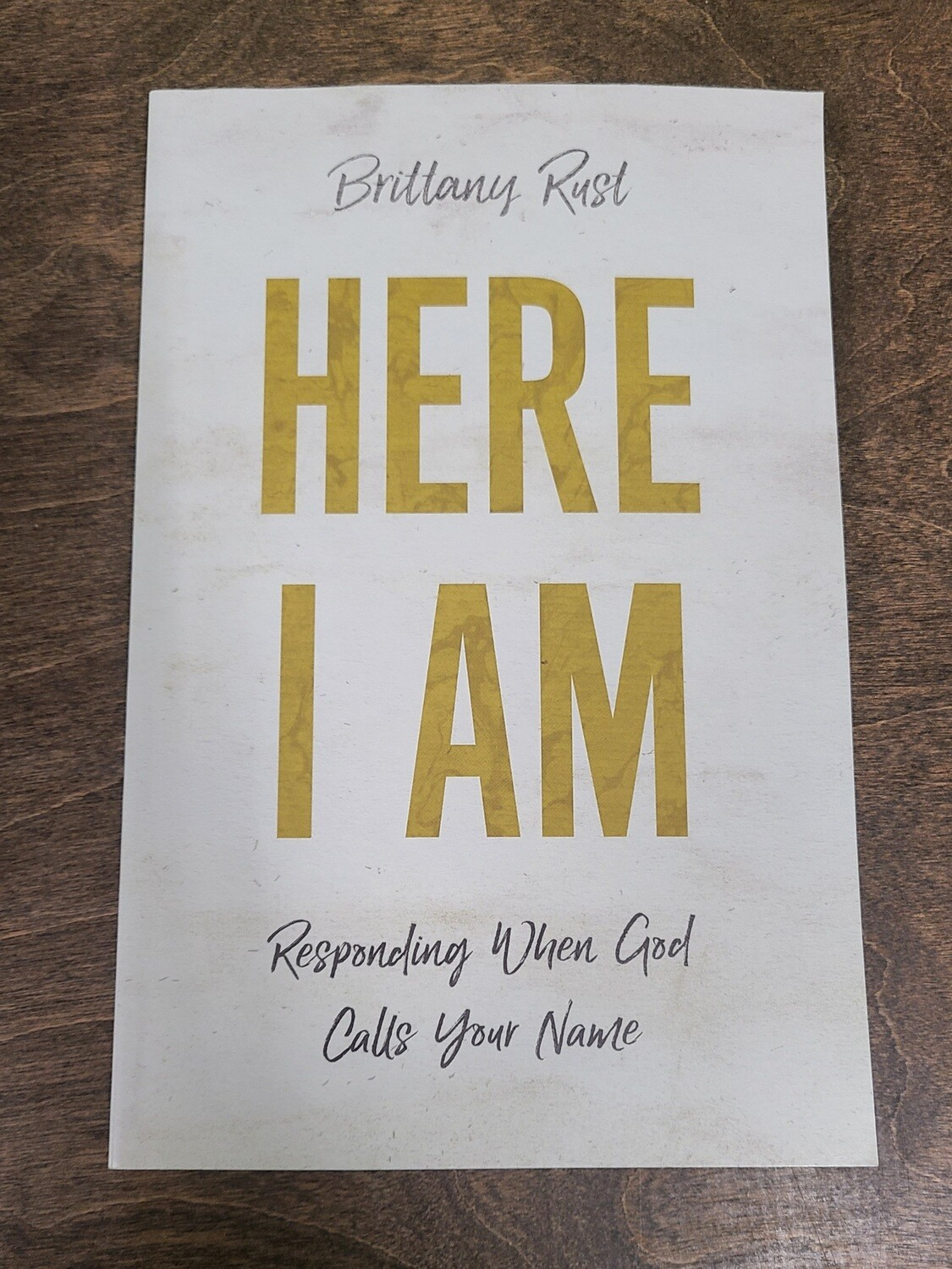 Here I Am: Responding When God Calls Your Name by Brittany Rust