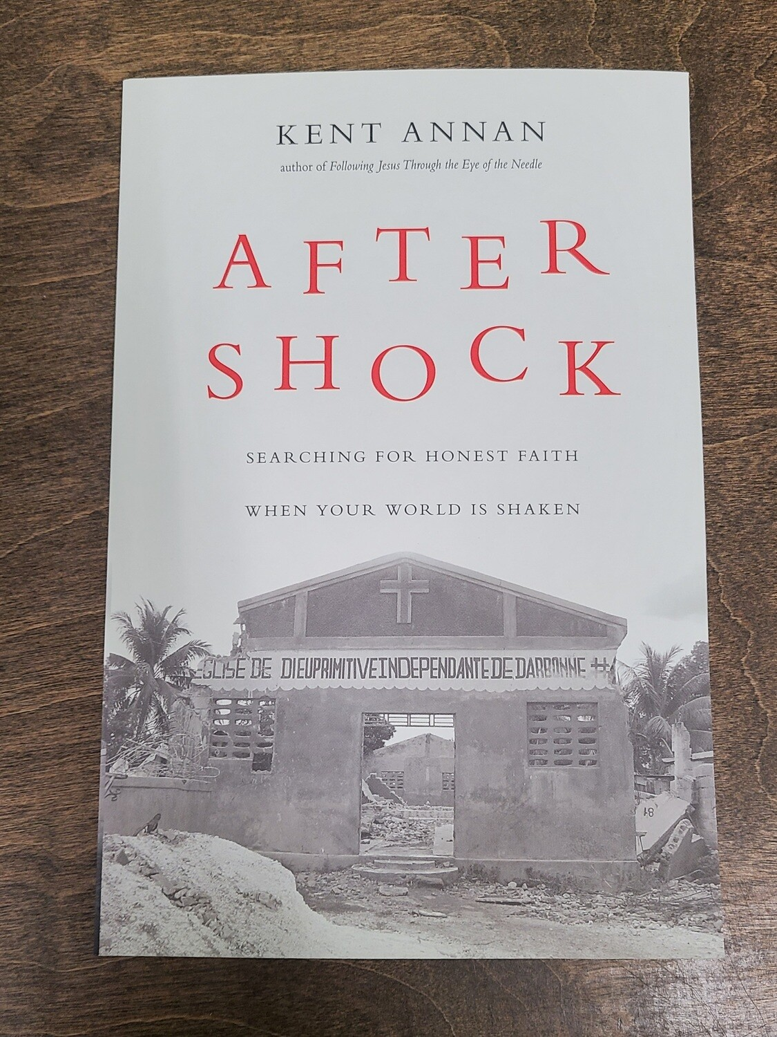 After Shock: Searching for Honest Faith when Your World is Shaken by Kent Annan