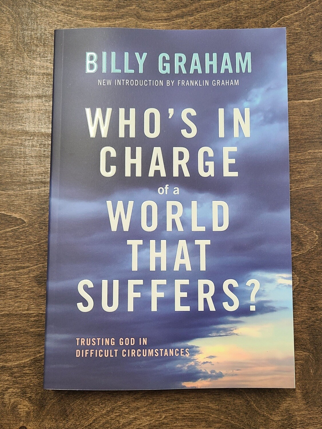 Who's in Charge of a World that Suffers?: Trusting God in Difficult Circumstances by Billy Graham