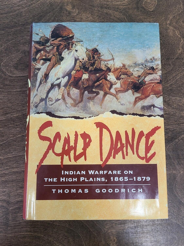 Scalp Dance: Indian Warfare on The High Plains, 1865-1879 by Thomas Goodrich