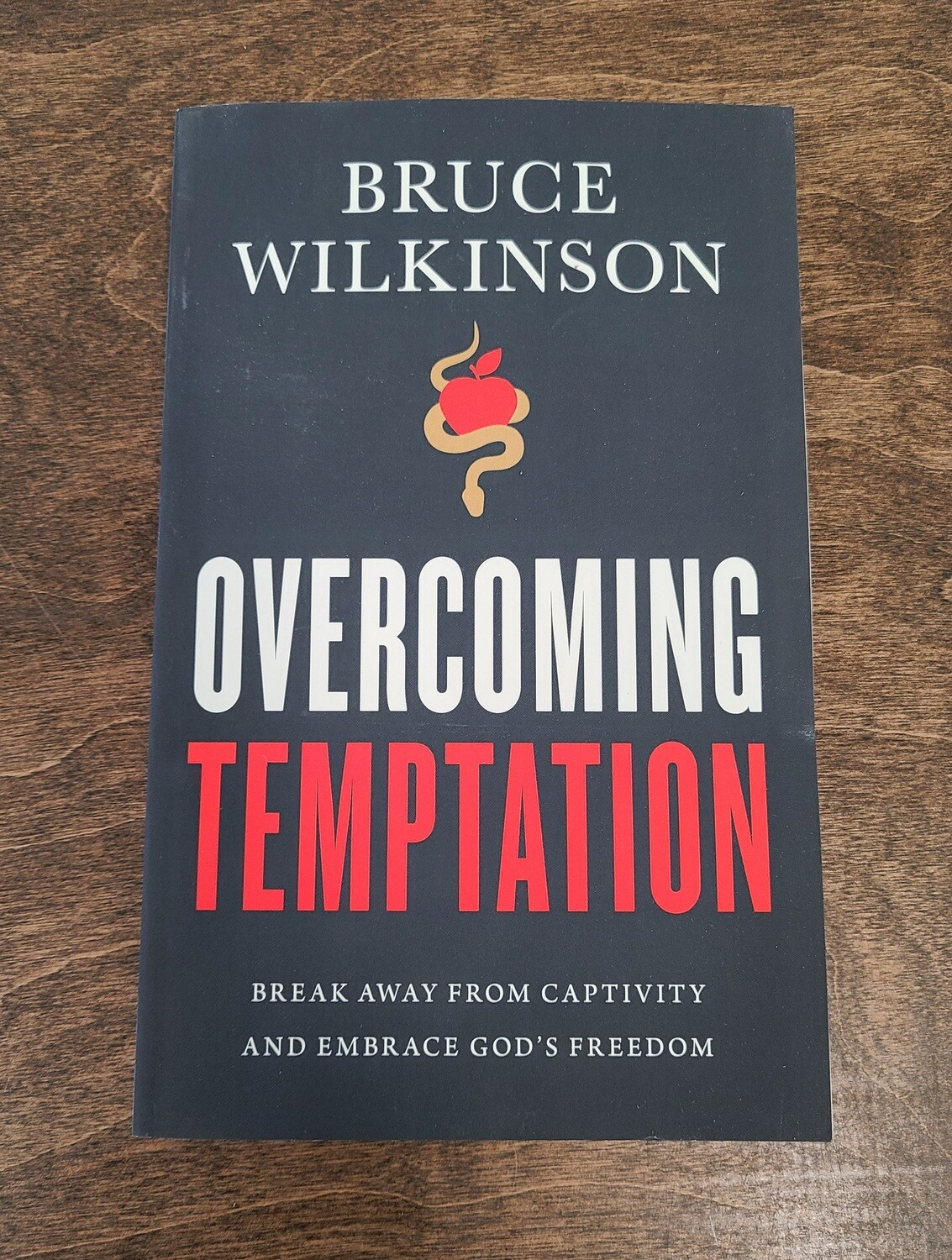 Overcoming Temptation: Break Away from Captivity and Embrace God's Freedom by Bruce Wilkinson