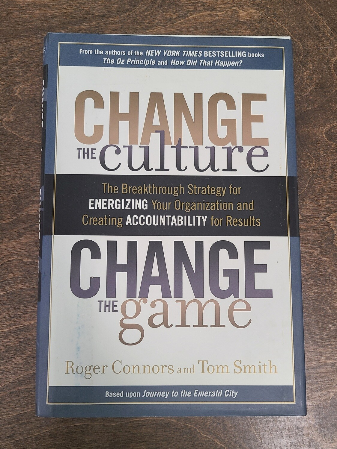 Change the Culture: Change the Game - The Breakthrough Strategy for Energizing Your Organization and Creating Accountability for Results by Roger Connors and Tom Smith