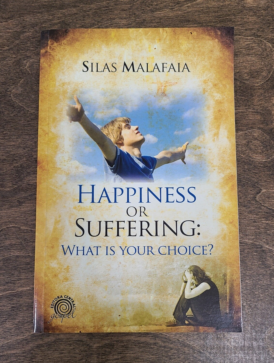 Happiness or Suffering: What is your Choice? by Silas Malafaia