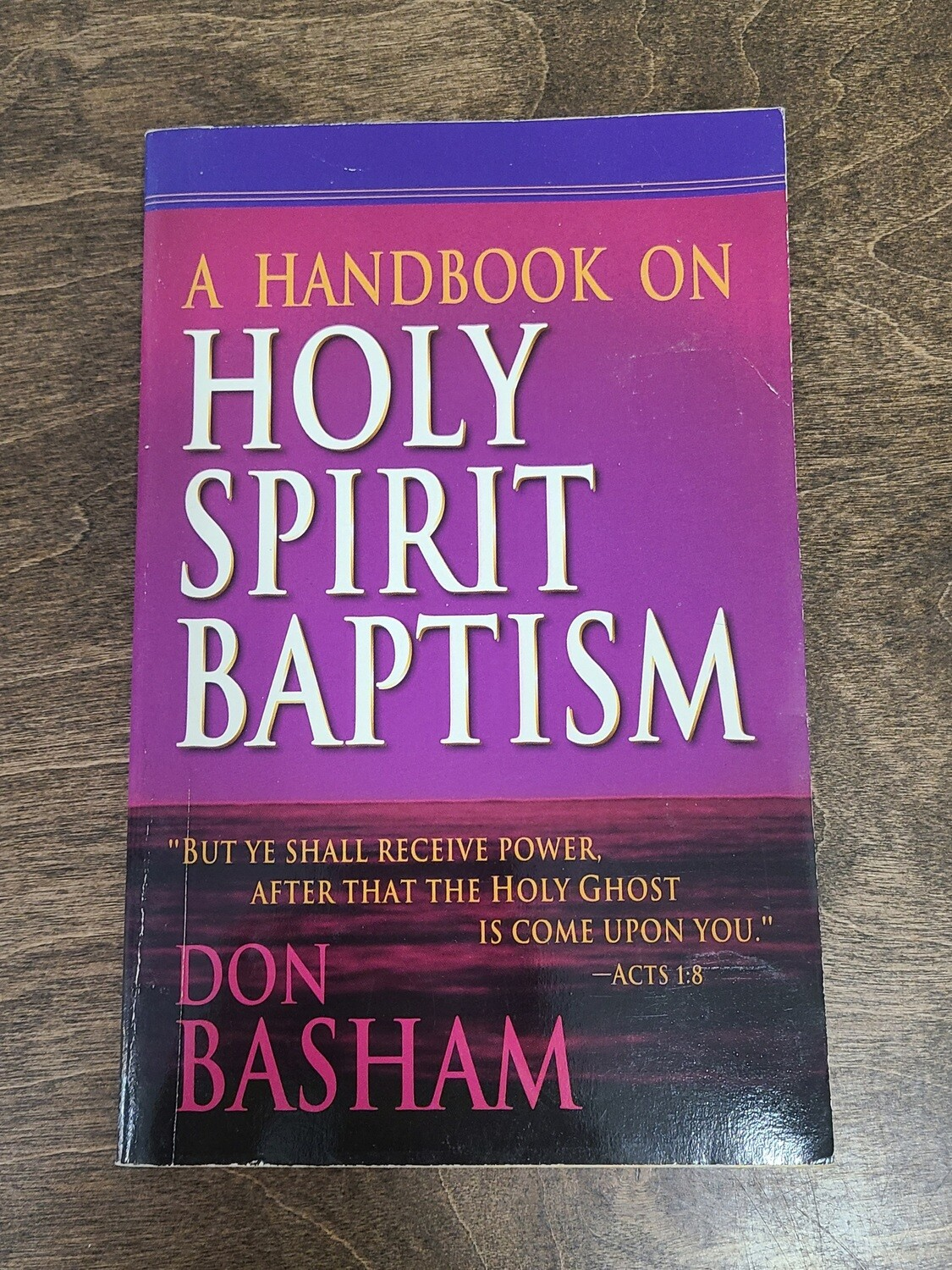 A Handbook on Holy Spirit Baptism by Don Basham