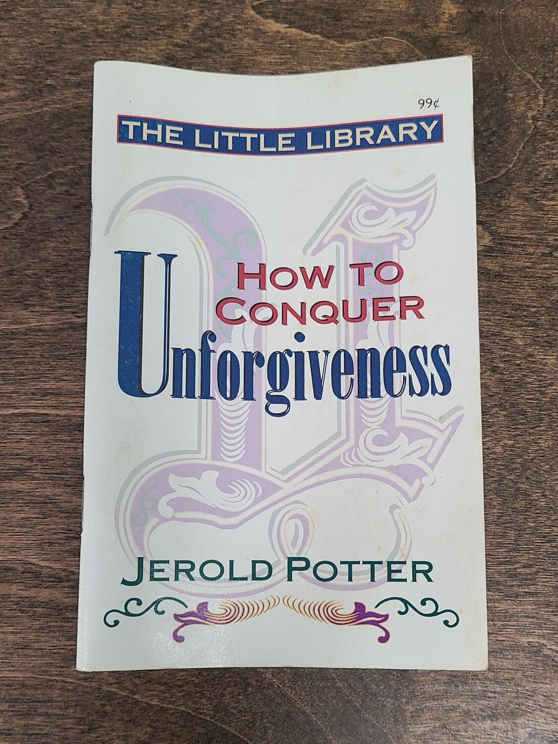 How to Conquer Unforgiveness by Jerold Potter