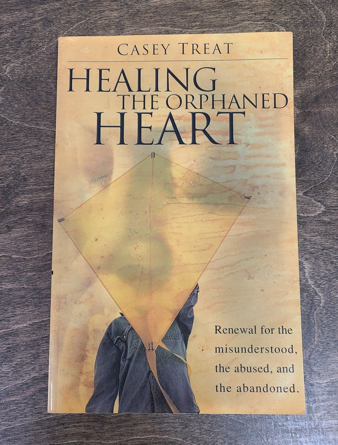 Healing the Orphaned Heart by Casey Treat