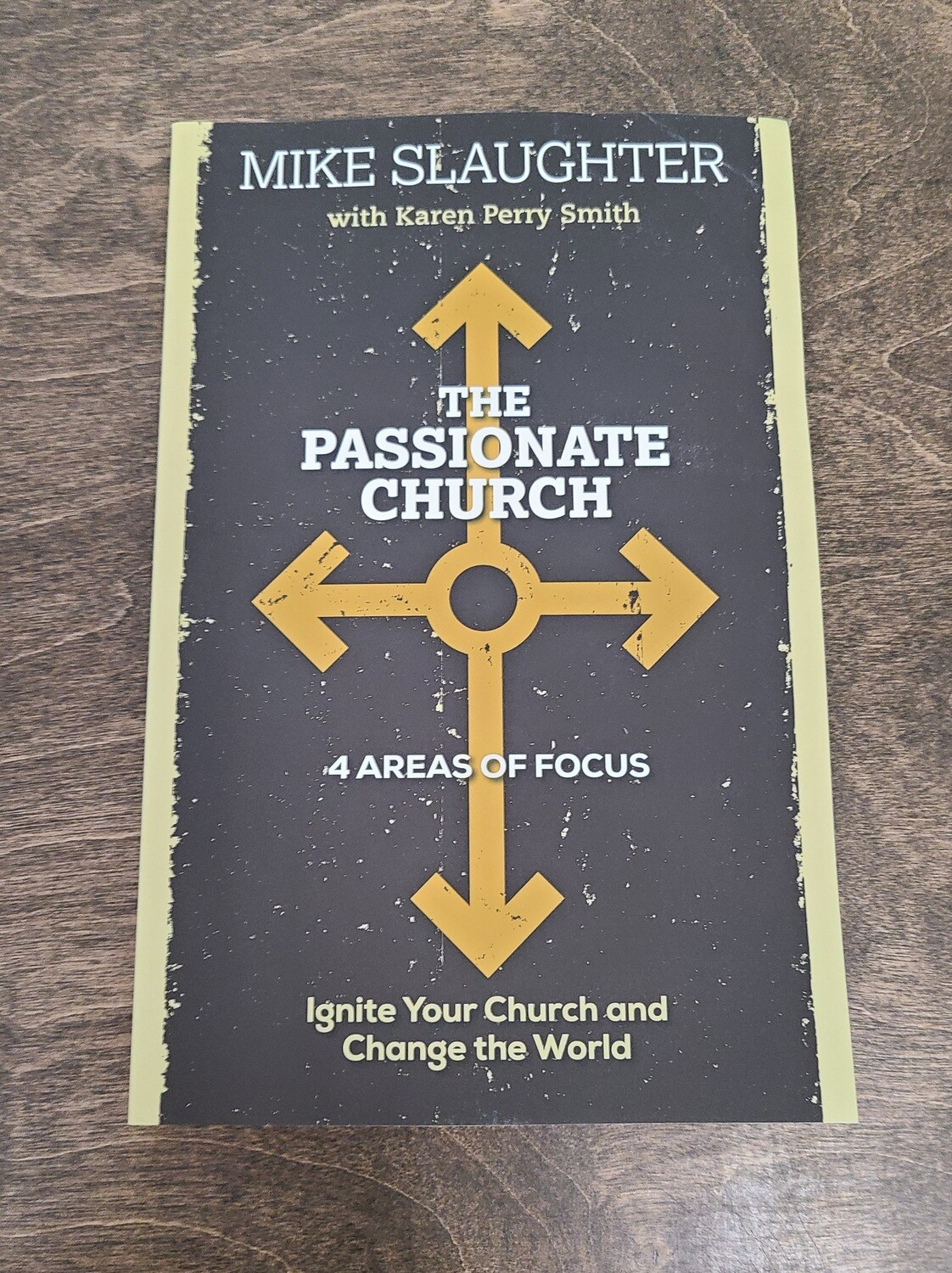 The Passionate Church: Ignite Your Church and Change the World by Mike Slaughter with Karen Perry Smith