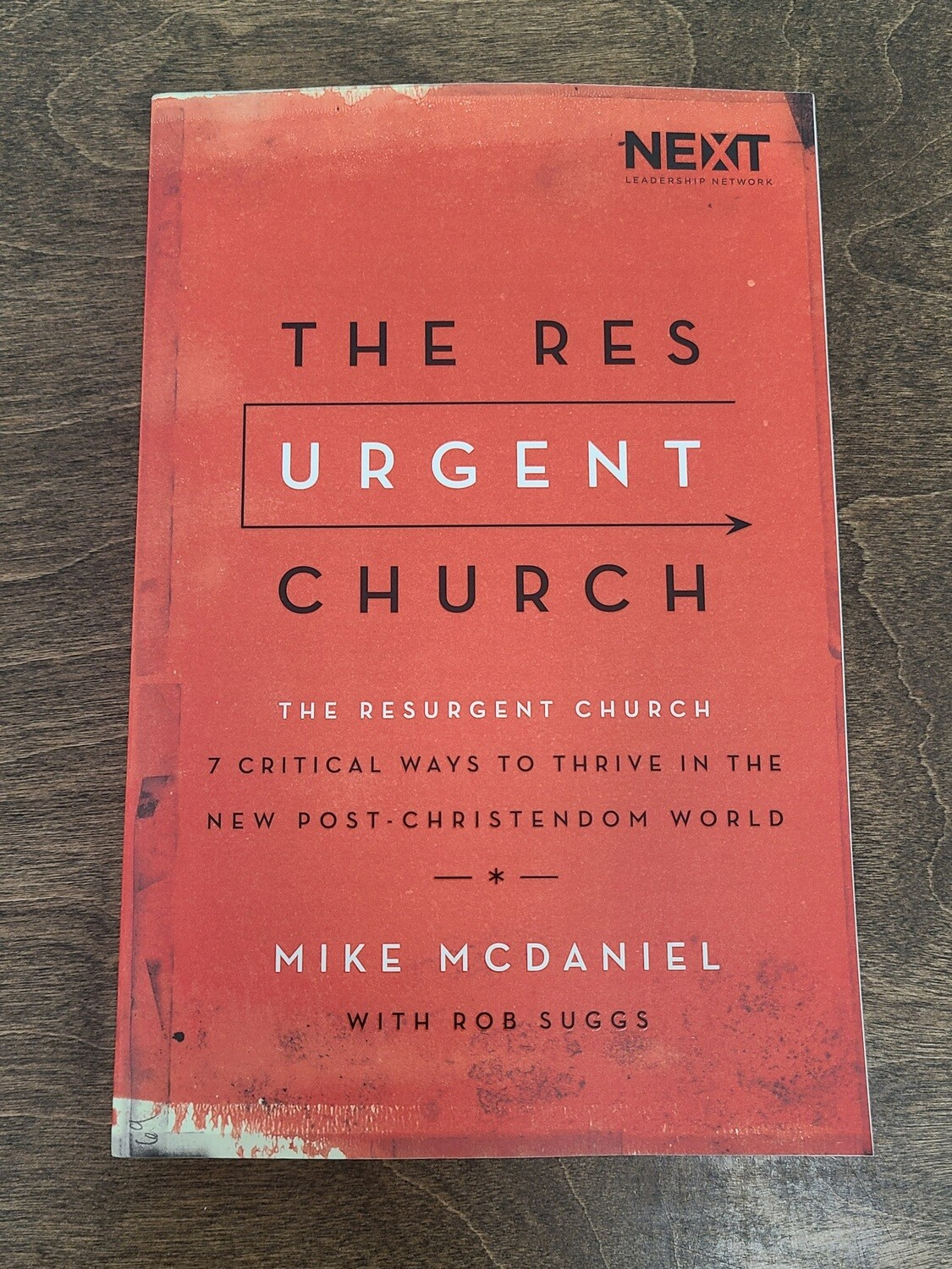The Resurgent Church: 7 Critical Ways to Thrive in the New Post-Christiendom World by Mike McDaniel with Rob Suggs
