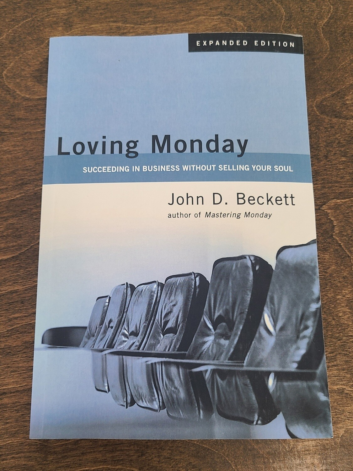 Loving Monday: Succeeding in Business Without Selling Your Soul by John D. Beckett