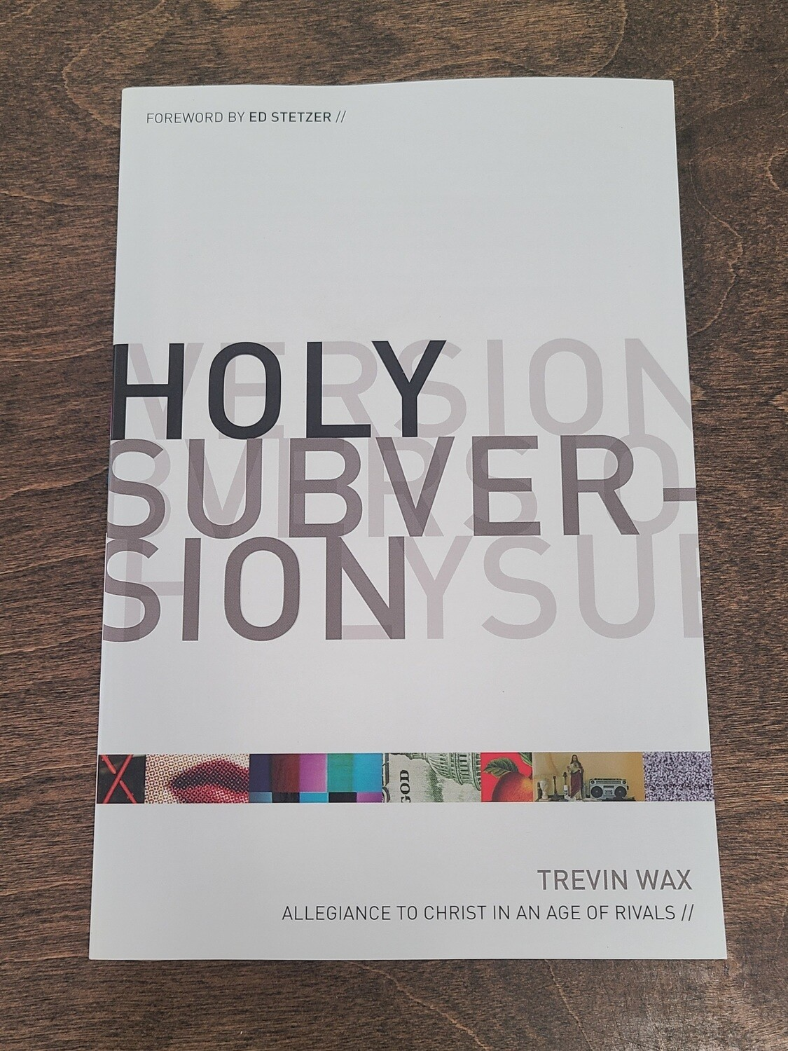 Holy Subversion: Allegiance to Christ in an Age of Rivals by Trevin Wax