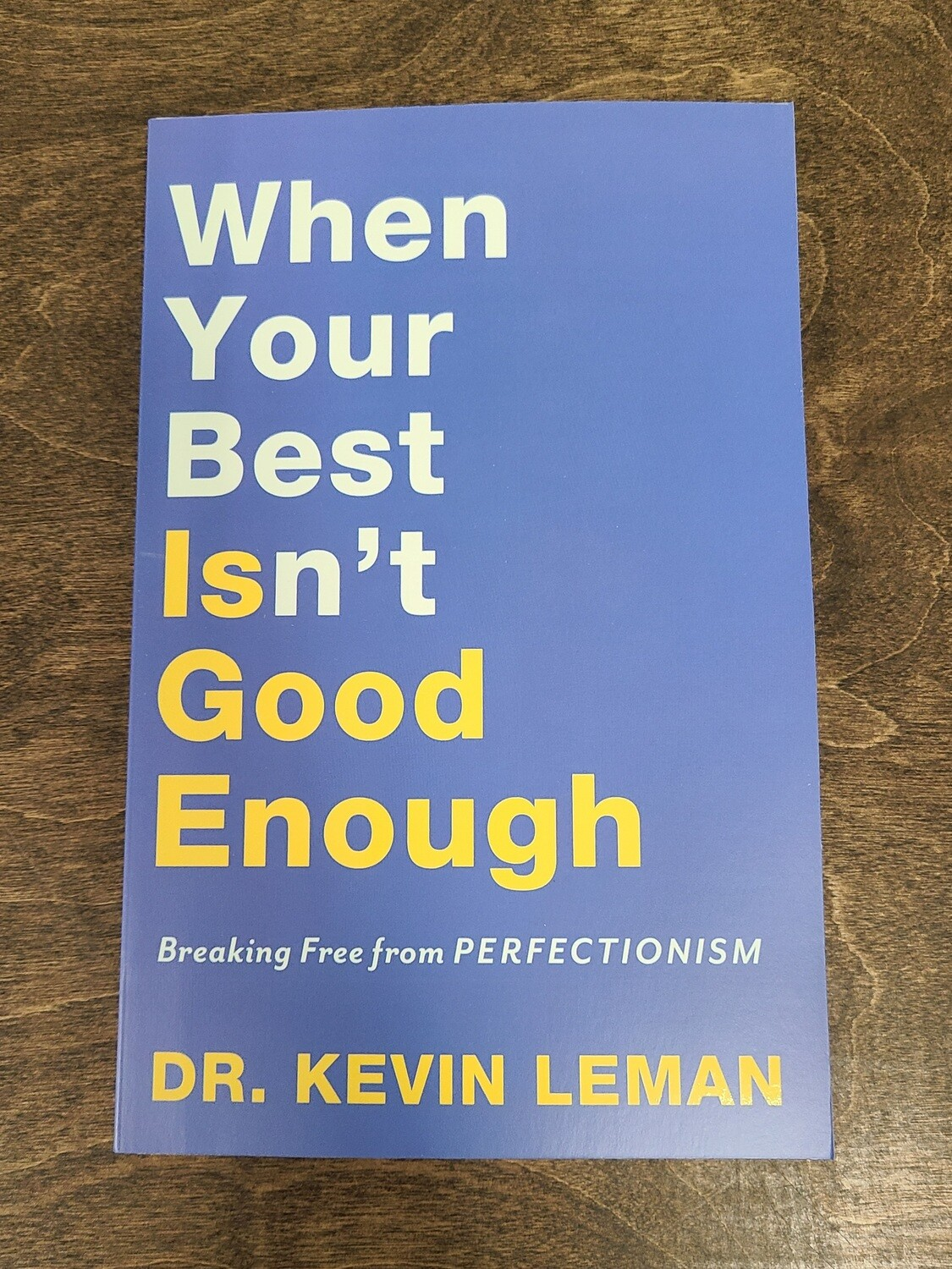 When Your Best Isn't Good Enough: Breaking Free from Perfectionism by Dr. Kevin Leman