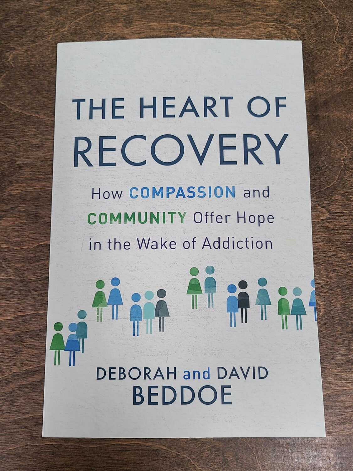 The Heart of Recovery: How Compassion and Community Offer Hope in the Wake of Addiction by Deborah and David Beddoe