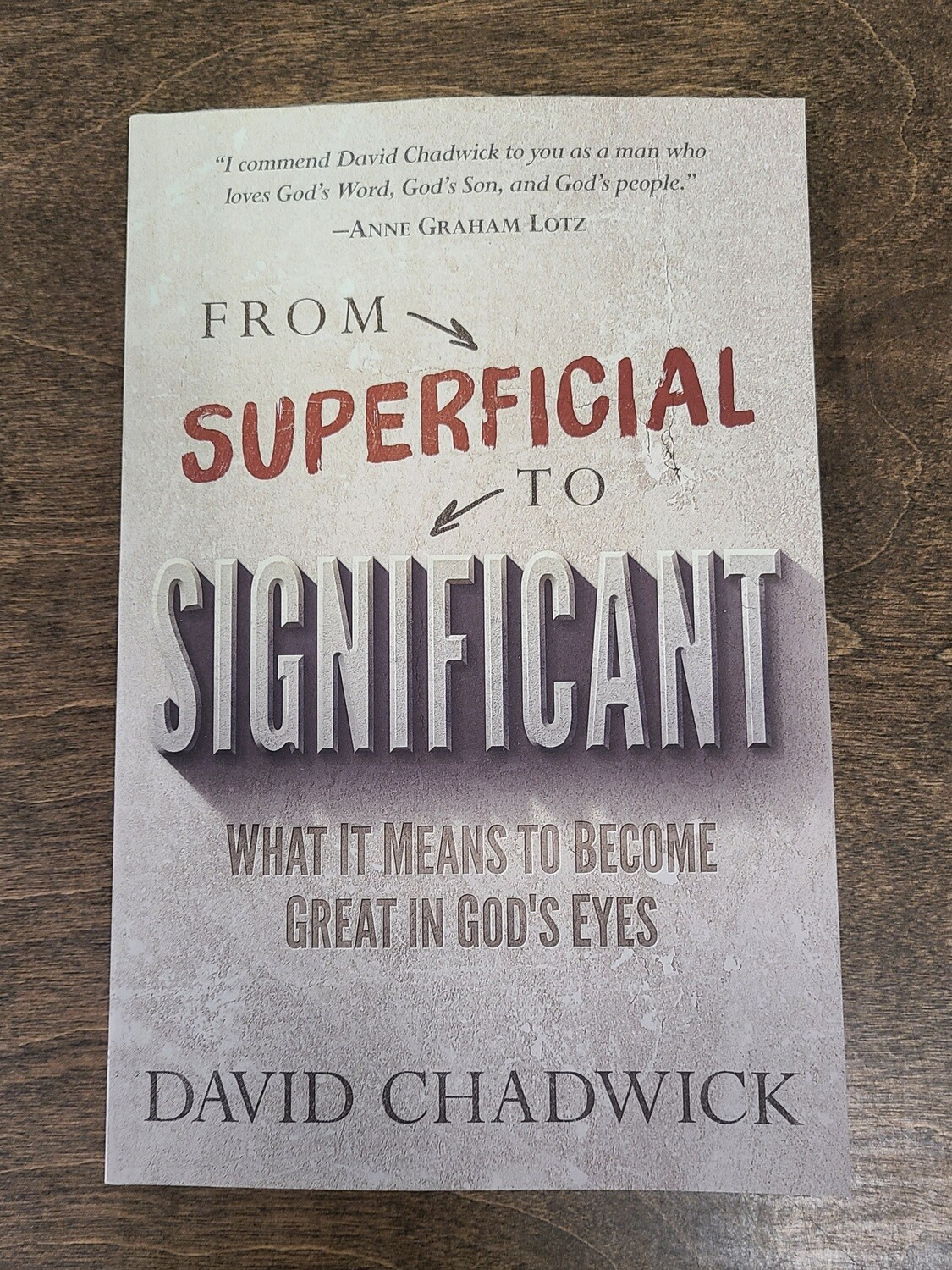 From Superficial to Significant: What it Means to Become Great in God's Eyes by David Chadwick