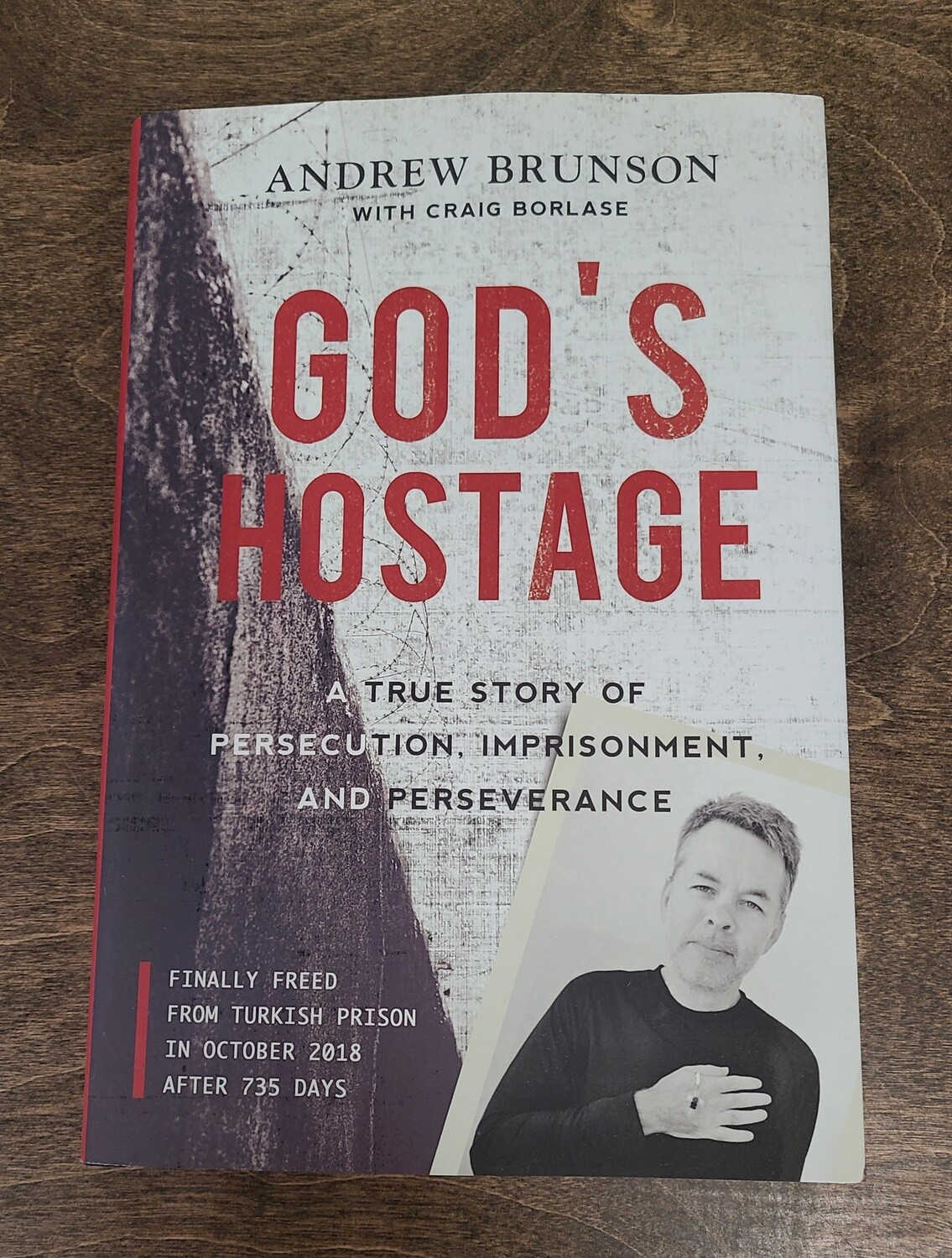 God's Hostage: A True Story of Persecution, Imprisonment, and Perseverance by Andrew Brunson with Craig Borlase