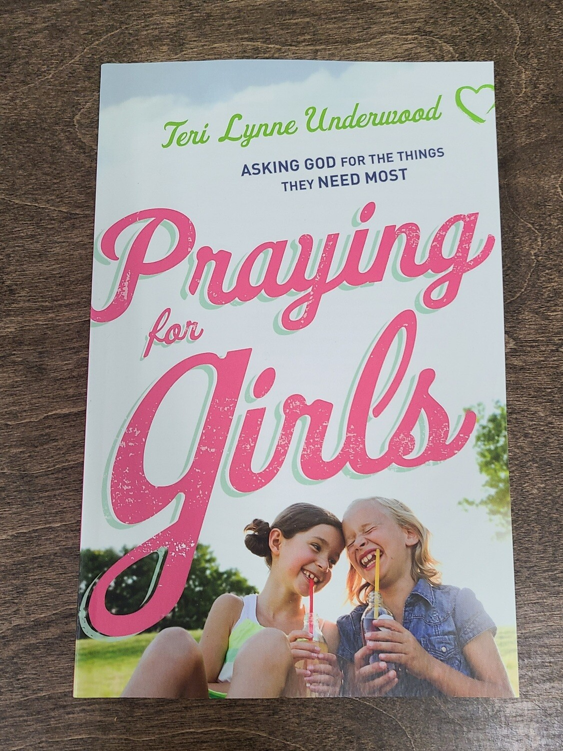 Praying for Girls: Asking God for the Things They Need Most by Teri Lynne Underwood