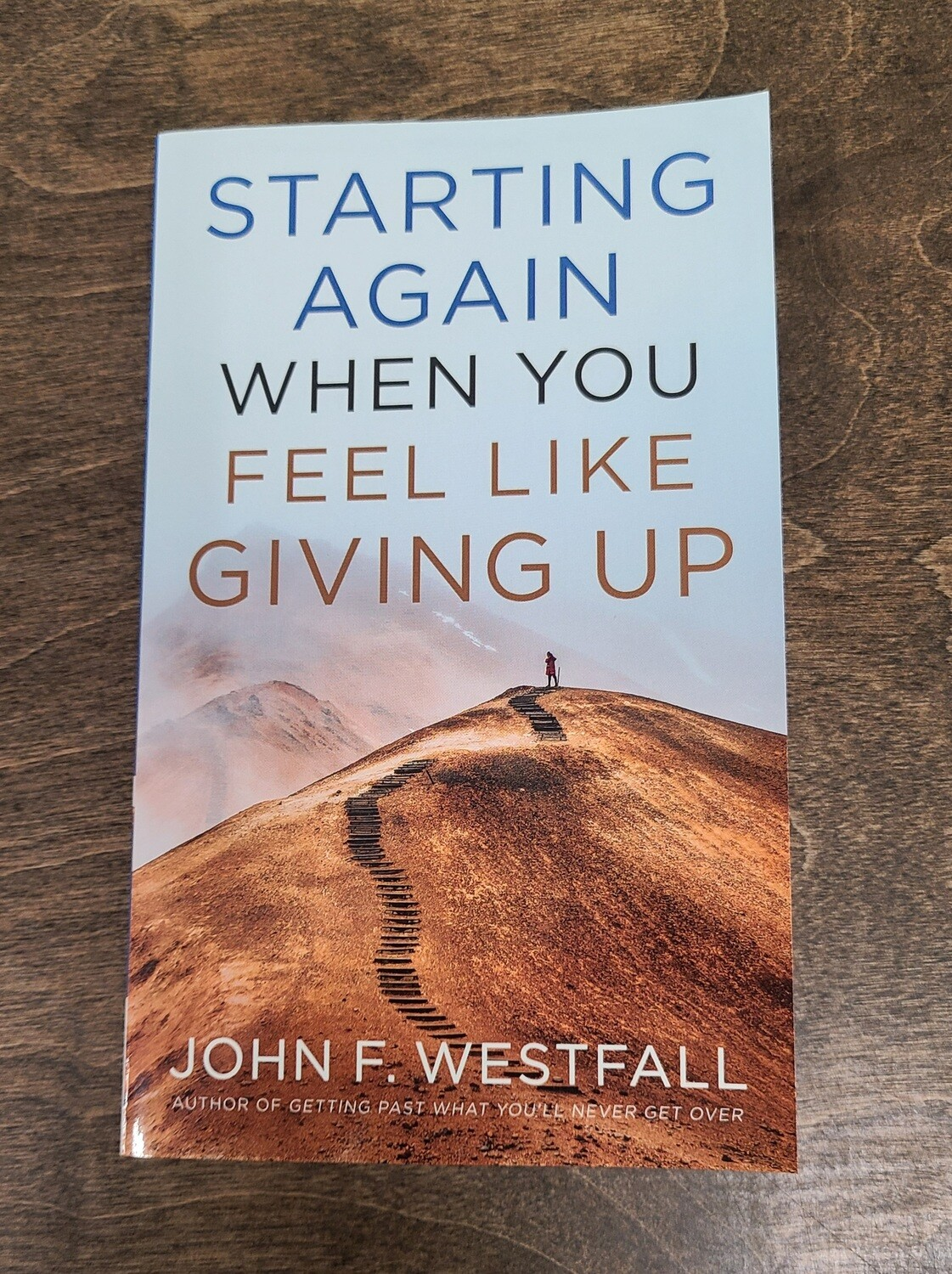 Starting Again When You Feel Like Giving Up by John F. Westfall