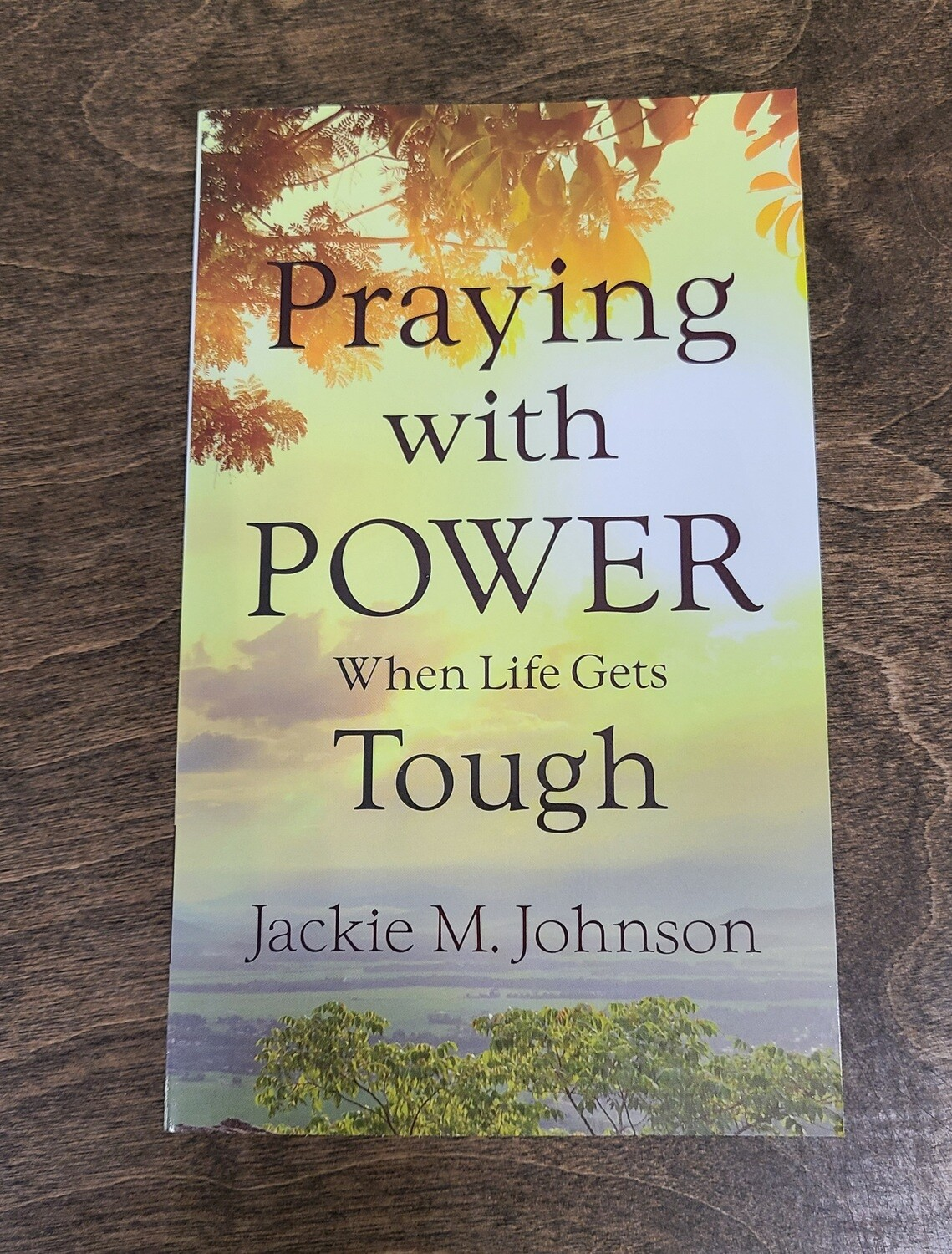 Praying with Power: When Life Gets Tough by Jackie M. Johnson