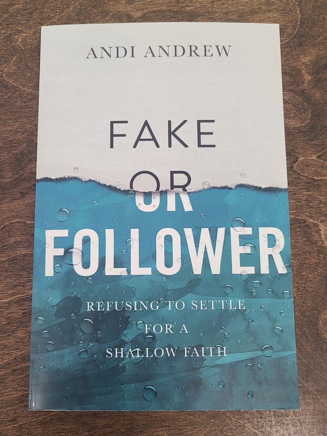 Fake or Follower: Refusing to Settle for a Shallow Faith by Andi Andrew