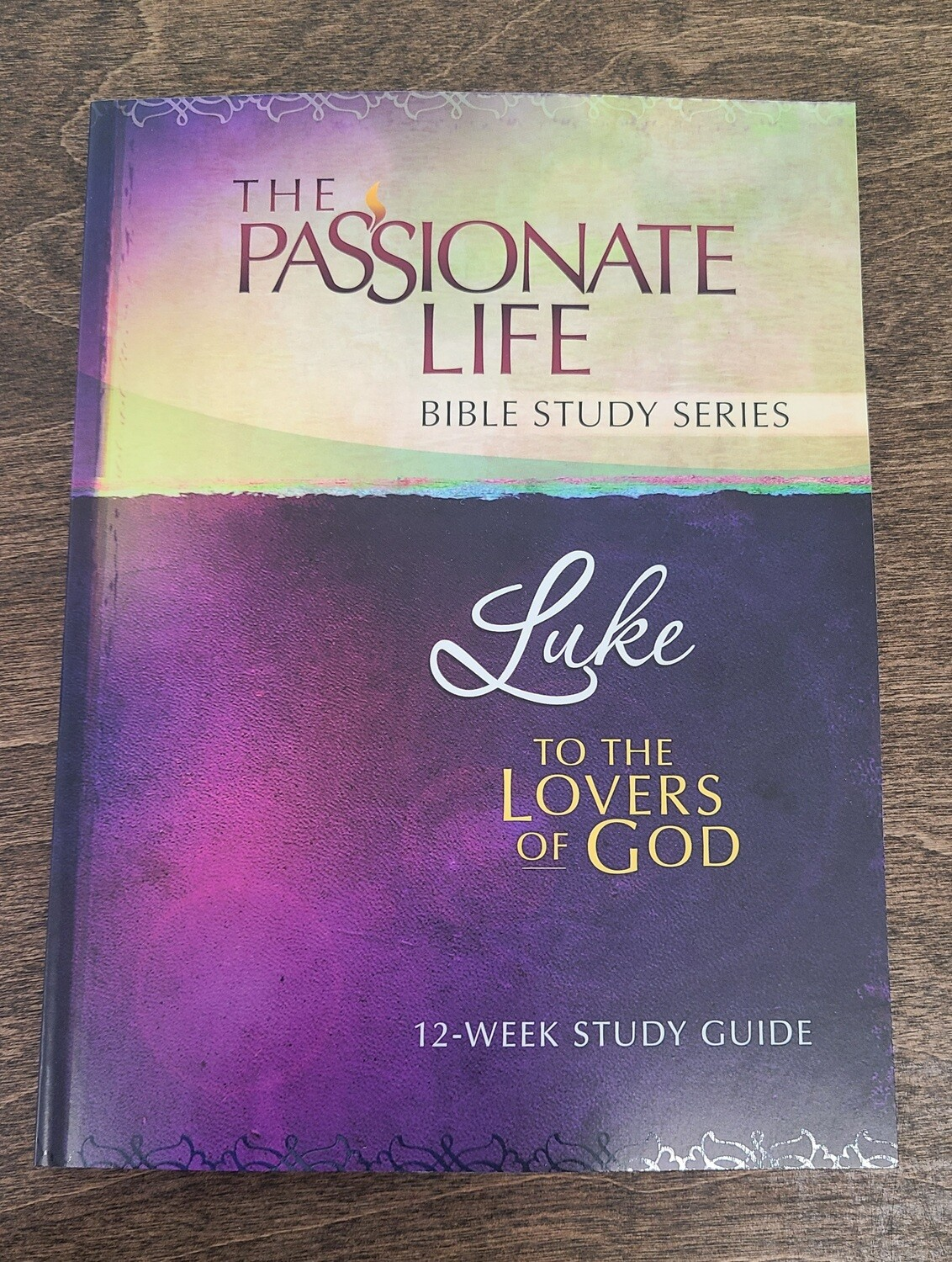 The Passionate Life Bible Study Series - Luke: To the Lovers of God 12-Week Study Guide by Brian Simmons