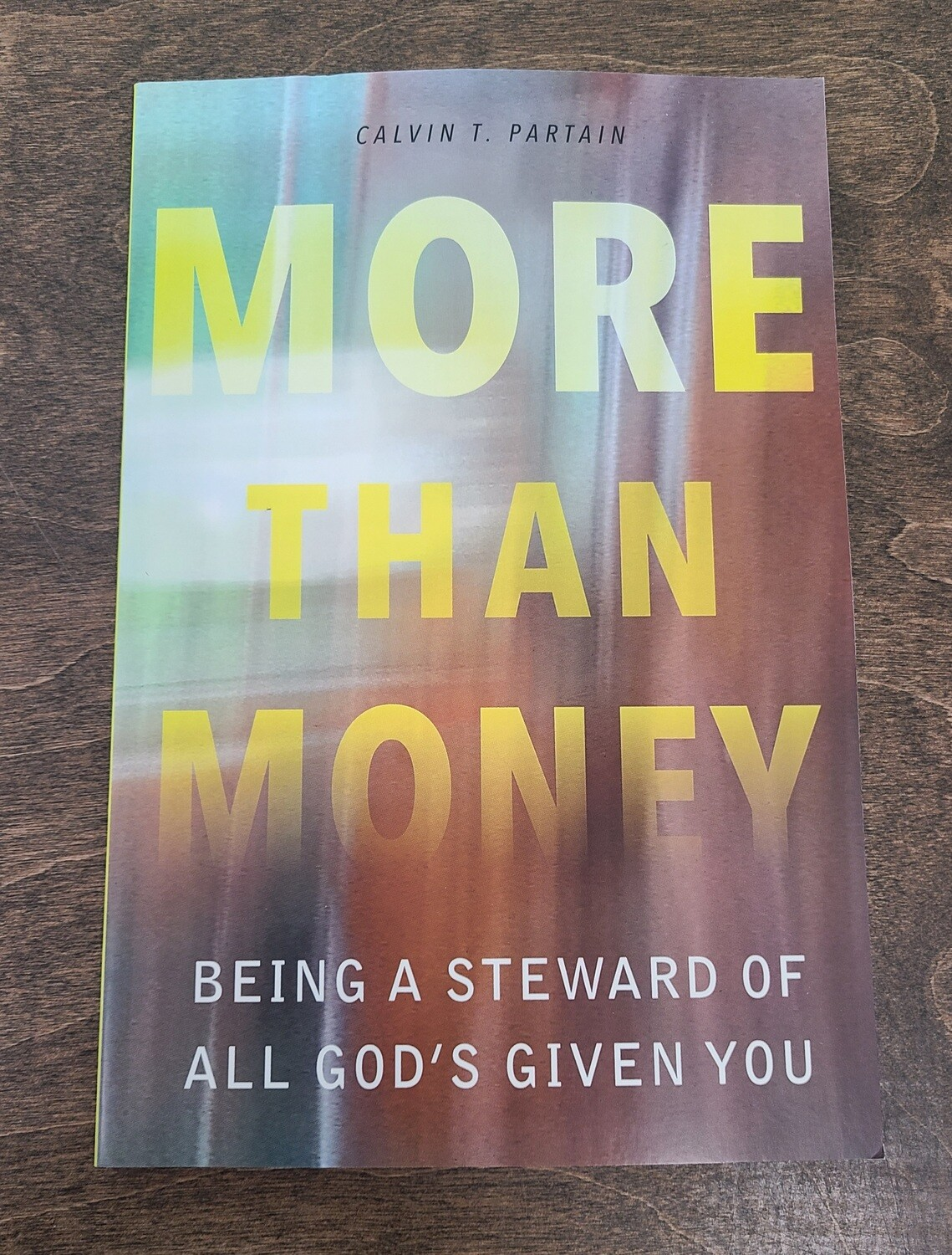 More Than Money: Being a Steward of All God's Given You by Calvin T. Partain