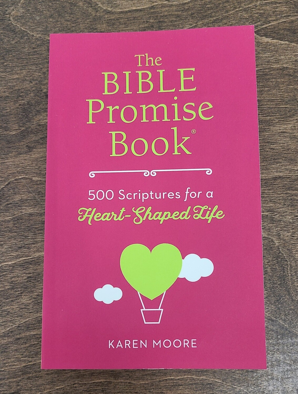 The Bible Promise Book: 500 Scriptures for a Heart-Shaped Life by Karen Moore