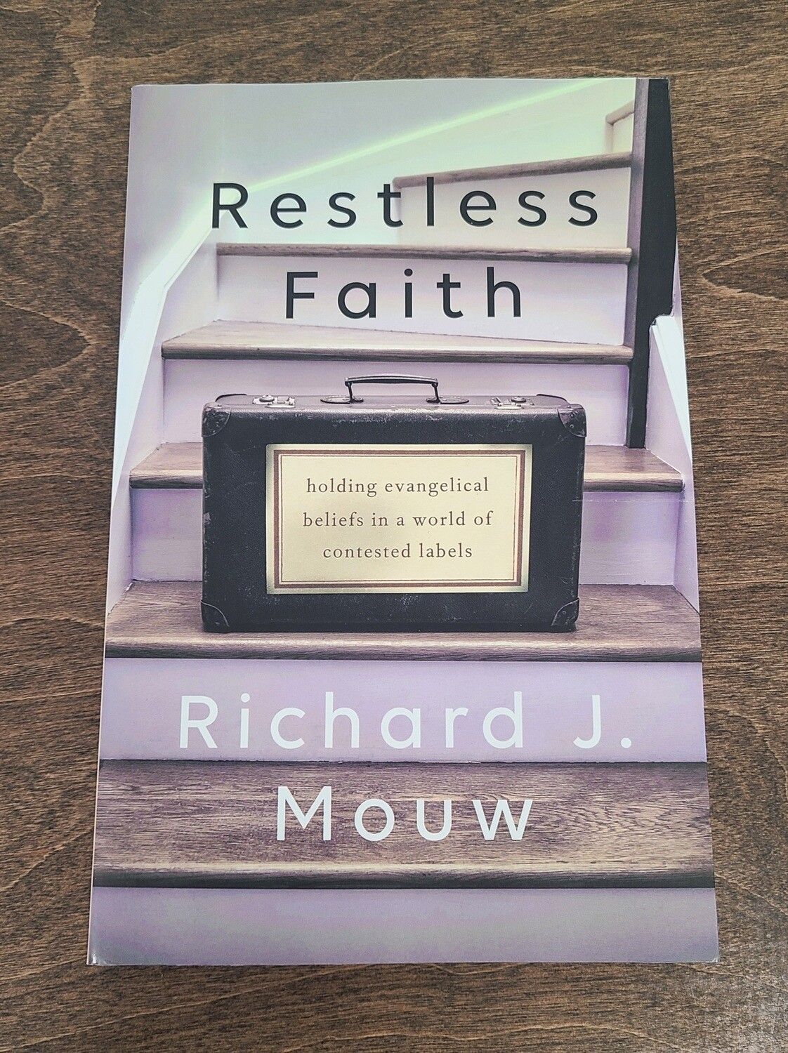Restless Faith: Holding Evangelical Beliefs in a World of Contested Labels by Richard J. Mouw