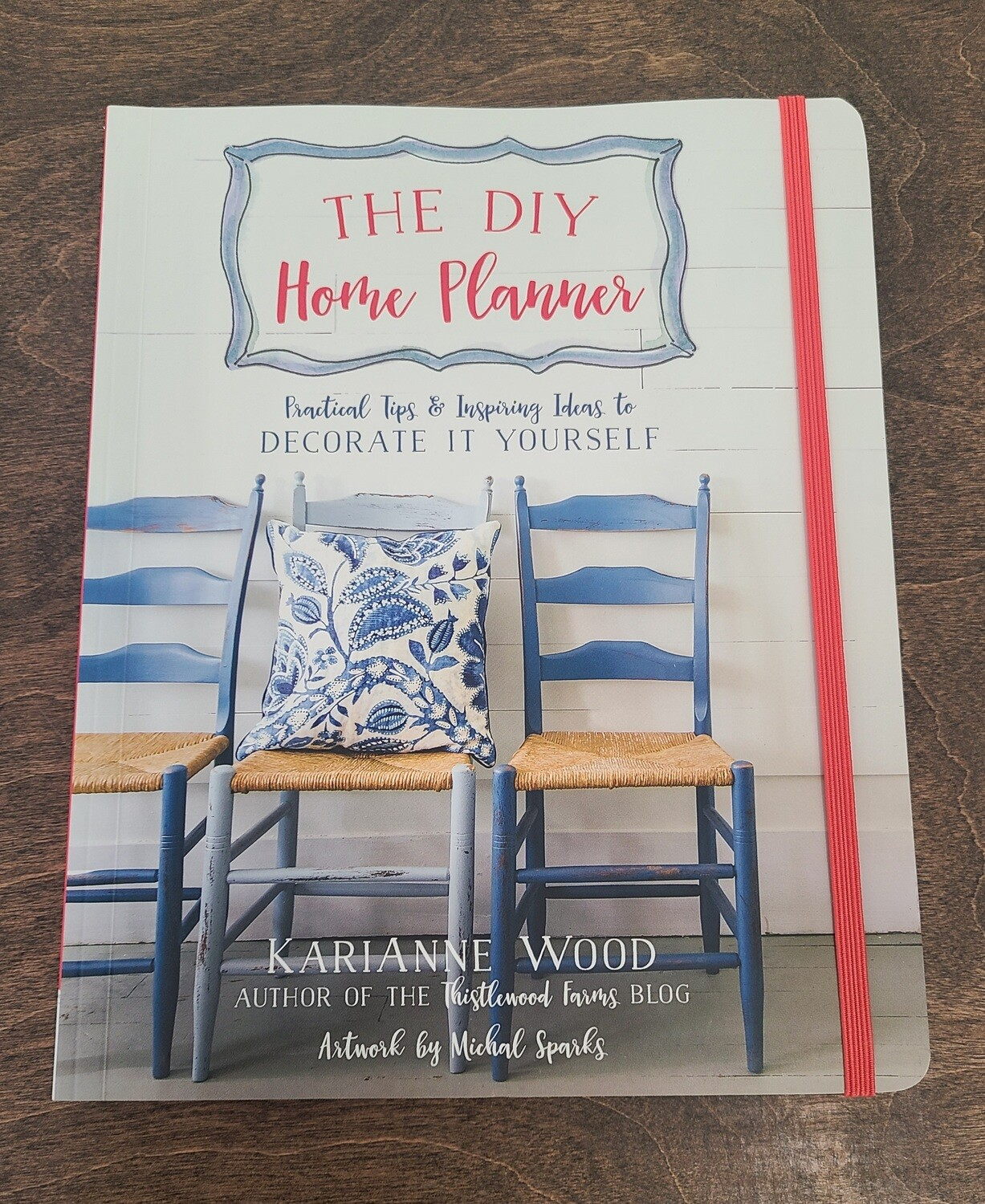 The DIY Home Planner: Practical Tips and Inspiring Ideas to Decorate It Yourself by KariAnne Wood