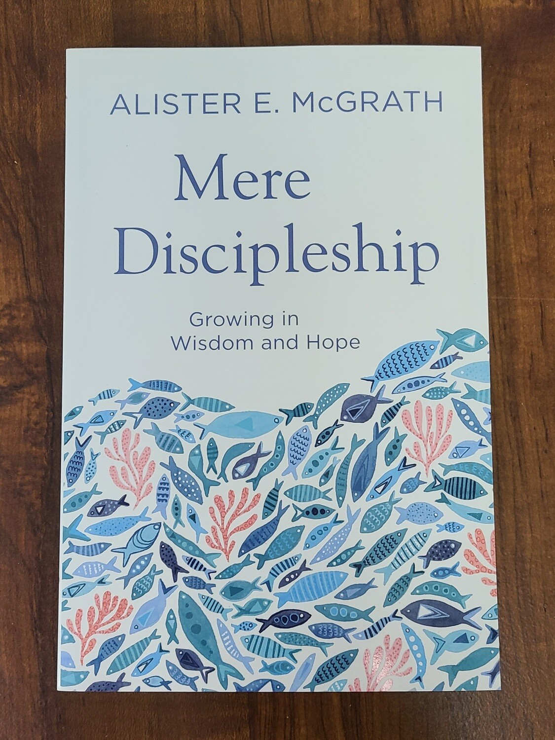 Mere Discipleship: Growing in Wisdom and Hope by Alister E. McGrath