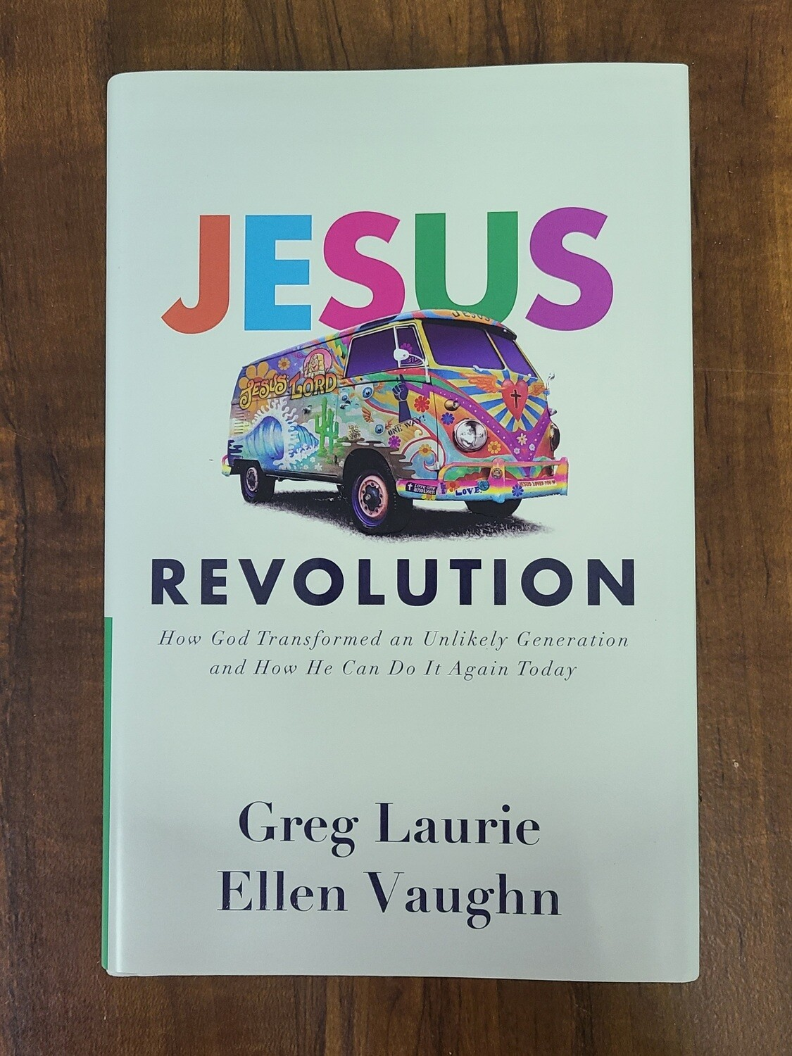 Jesus Revolution: How God Transformed an Unlikely Generation and How He Can Do It Again Today by Greg Laurie and Ellen Vaughn