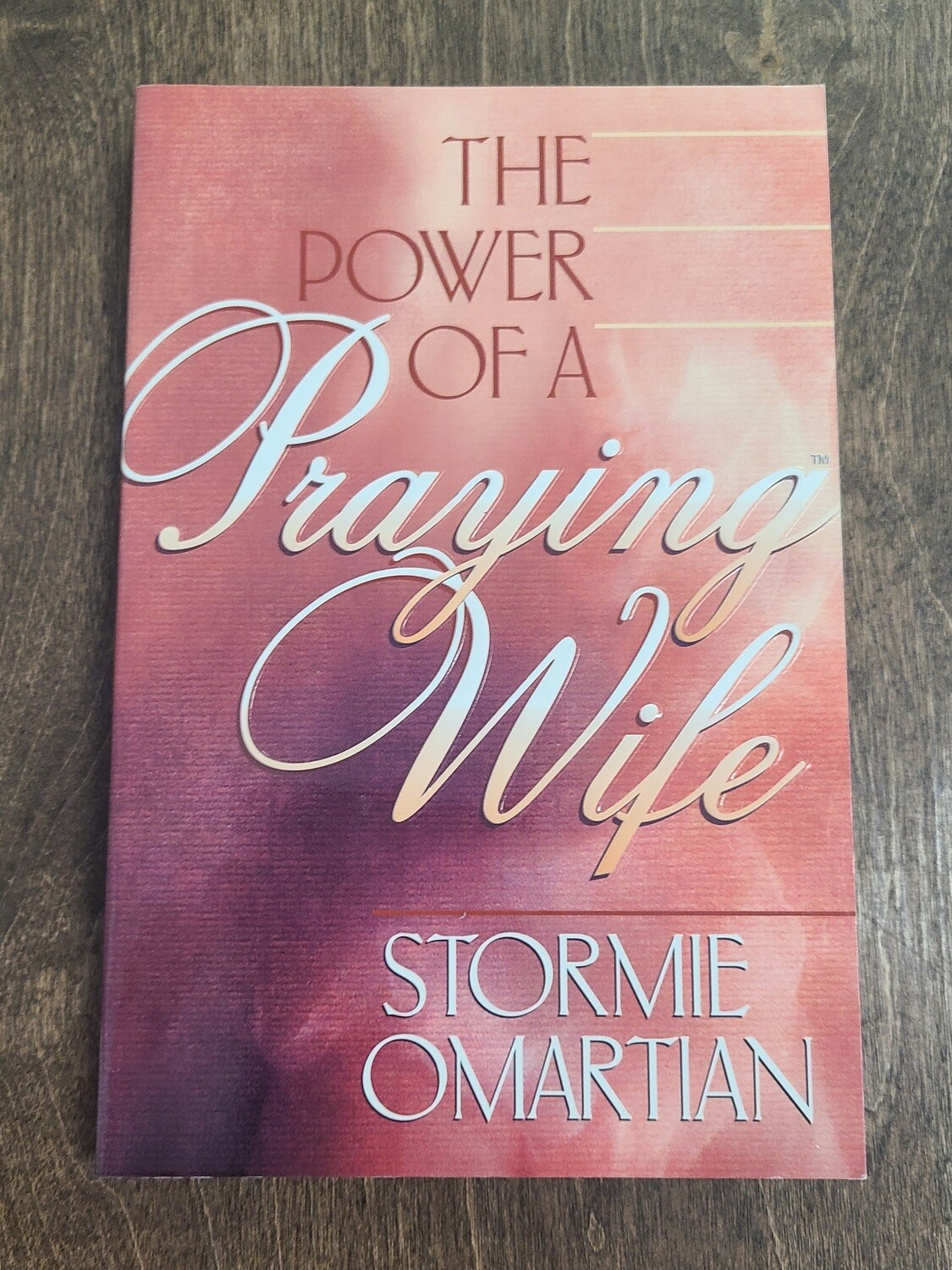 The Power of a Praying Wife by Stormie O'Martian