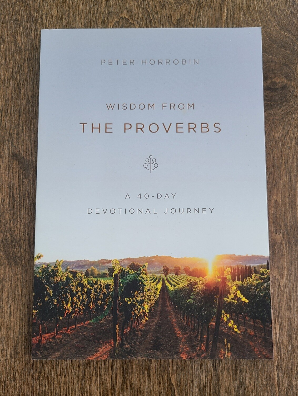 Wisdom from the Proverbs by Peter Horrobin